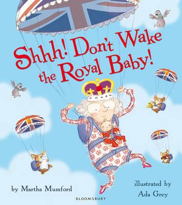 Shhh! Don't Wake the Royal Baby! by Martha Mumford
