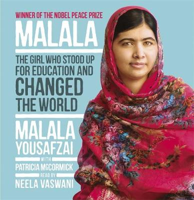 I Am Malala How One Girl Stood Up for Education and Changed the World by Malala Yousafzai, Patricia McCormick