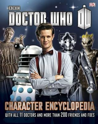 Doctor Who Character Encyclopedia With All 11 Doctors and More Than 200 Friends and Foes by DK, Jason Loborik, Annabel Gibson, Moray Laing