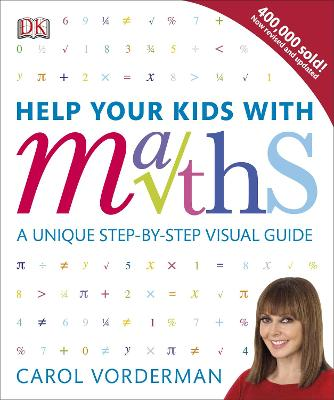 Help Your Kids with Maths A Unique Step-by-Step Visual Guide by Carol Vorderman