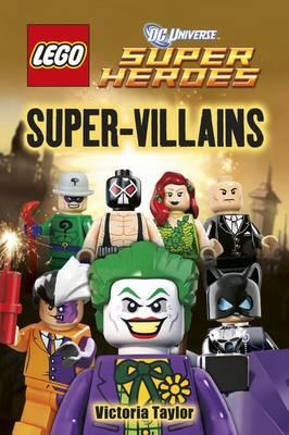 LEGO (R) DC Super Heroes Super Villains by DK, Victoria Taylor, Jo Casey