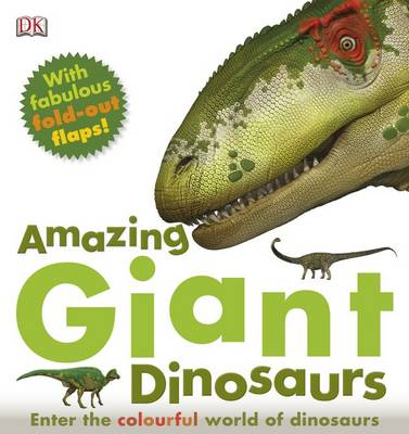 Amazing Giant Dinosaurs Enter the Colourful World of Dinosaurs by DK