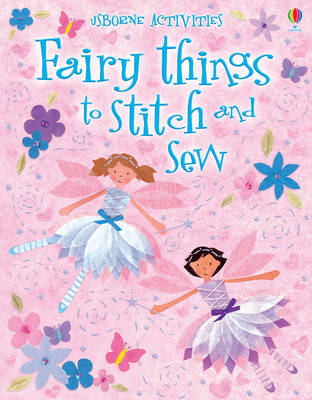 Fairy Things to Stitch and Sew by Fiona Watt