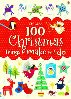 100 Christmas Things to Make and Do by Fiona Watt