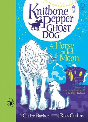 Knitbone Pepper Ghost Dog and a Horse Called Moon by Claire Barker