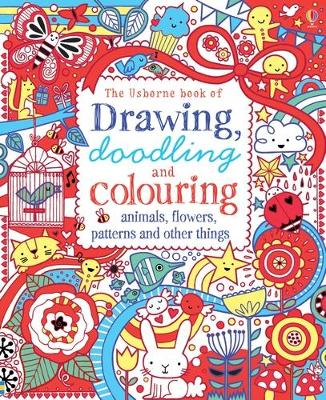 Drawing, Doodling & Colouring Animals, Flowers, Patterns and Other Things by Various