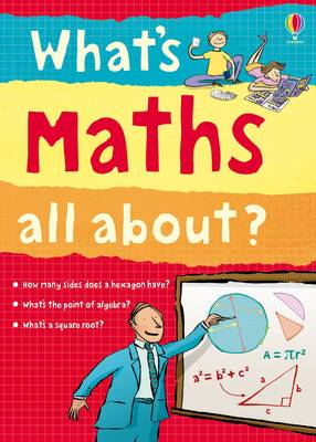 What's Maths All About? by Alex Frith, Minna Lacey