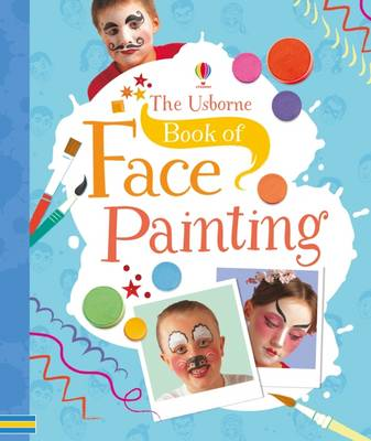 The Usborne Book of Face Painting by Kate Knighton