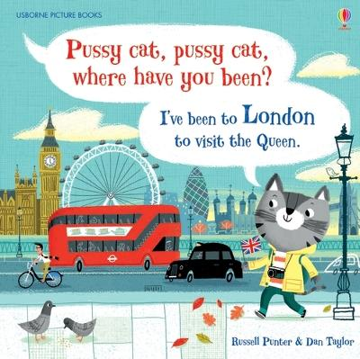 Pussy Cat, Pussy Cat, Where Have You Been? I've Been to London to Visit the Queen by Russell Punter