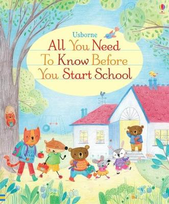 All You Need to Know Before You Start School by Felicity Brooks