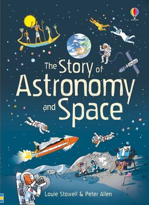 The Story of Astronomy and Space by Louie Stowell