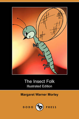 The Insect Folk (Illustrated Edition) (Dodo Press) by Margaret Warner Morley