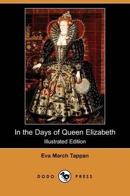 In the Days of Queen Elizabeth (Illustrated Edition) (Dodo Press) by Eva March Tappan