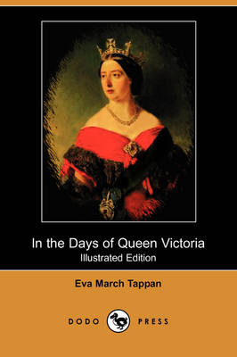 In the Days of Queen Victoria (Illustrated Edition) (Dodo Press) by Eva March Tappan