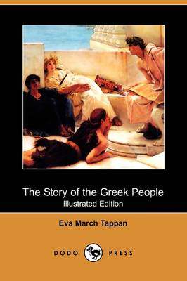 The Story of the Greek People (Illustrated Edition) (Dodo Press) by Eva March Tappan