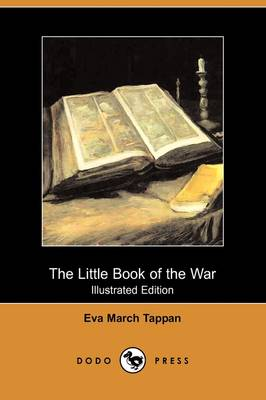 The Little Book of the War (Illustrated Edition) (Dodo Press) by Eva March Tappan