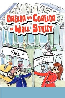 Orelda and Corelda on Wall Street by Leslie Nazarian, George Nazarian