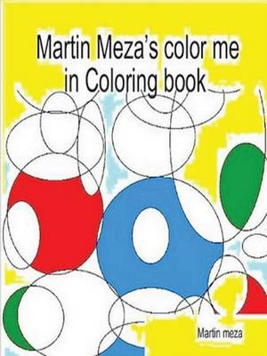 Martin Meza's Color Me in Coloring Book by Martin Meza