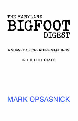 The Maryland Bigfoot Digest by Mark Opsasnick