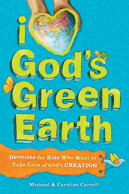 I Love God's Green Earth Devotions for Kids Who Want to Take Care of God's Creation by Michael (Whidbey Institute Antioch University USA) Carroll, Caroline Carroll