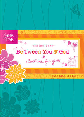 The One Year Be-Tween You and God Devotions for Girls by Sandra Byrd