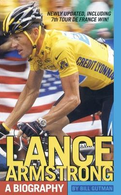 Lance Armstrong A Biography by Bill Gutman