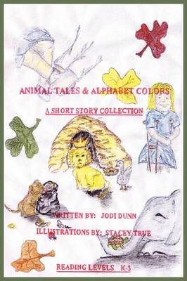 Animal Tales & Alphabet Colors by Jodi Dunn