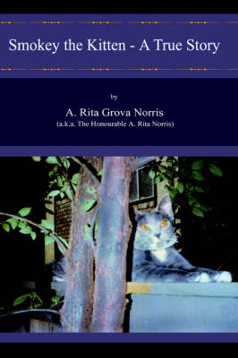 Smokey the Kitten - A True Story by A. Rita Grova Norris (a.k.a. The honoura