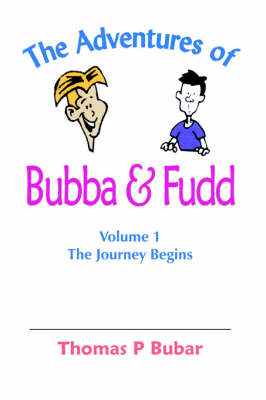 The Adventures of Bubba & Fudd Volume 1 The Journey Begins by Thomas P Bubar