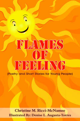 Flames of Feeling (Poetry and Short Stories for Young People) by Christine M. Ricci-McNamee