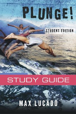 Plunge! Come Thirsty Student Edition by Max Lucado