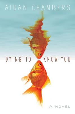 Dying to Know You by Aidan Chambers