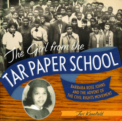 Girl from the Tar Paper School by Teri Kanefield