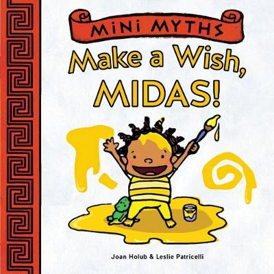 Mini Myths: Make a Wish, Midas! by Joan Holub