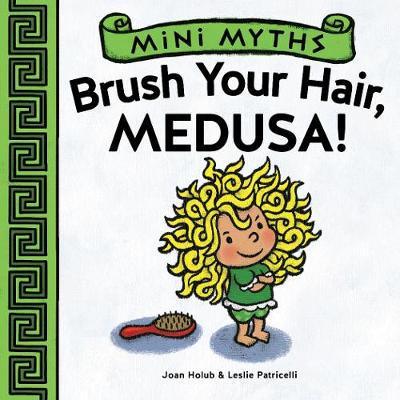 Mini Myths: Brush Your Hair, Medusa! by Joan Holub