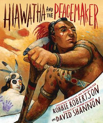 Hiawatha and the Peacemaker - includes CD by Robbie Robertson