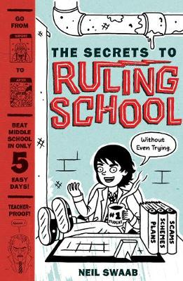Secrets to Ruling School (Without Even Trying), The Book 1 by Neil Swaab