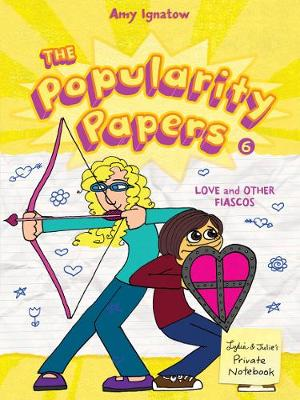 Popularity Papers Book Six: Love and Other Fiascos with Lydia Goldblatt & Julie Graham-Chang by Amy Ignatow