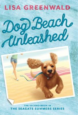 Dog Beach Unleashed The Seagate Summers Book Two by Lisa Greenwald