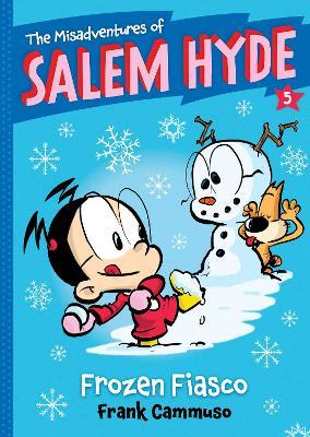 Misadventures of Salem Hyde Bk 5,The Book Five: Frozen Fiasco by Frank Cammuso