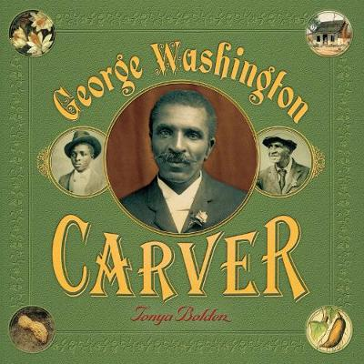 George Washington Carver by Tonya Bolden