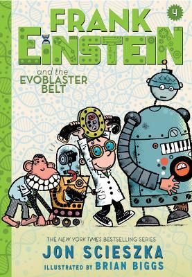 Frank Einstein and the EvoBlaster Belt: Book Four Book Four by Jon Scieszka