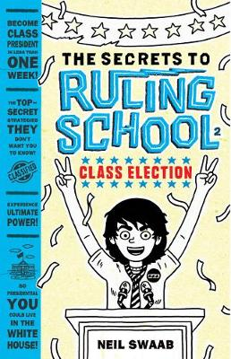 Secrets to Ruling School: Book Two: Class Election Book Two: Class Election by Neil Swaab