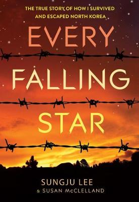 Every Falling Star: The Story of How I Escaped North Korea The Story of How I Escaped North Korea by Sungju Lee