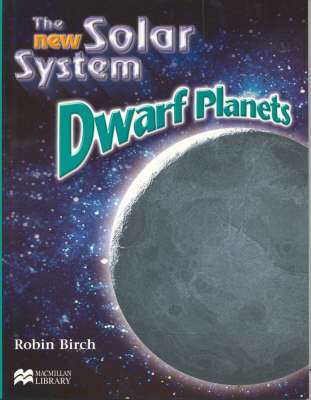 New Solar System the Dwarf Planets Macmillan Library by Robin Birch