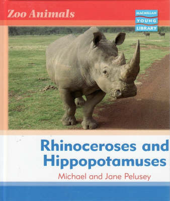 Zoo Animals: Rhinoceroses and Hippopotamuses Macmillan Library by Michael Pelusey, Jane Pelusey