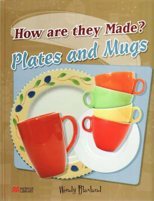How are They Made? Plates and Mugs Macmillan Library by Wendy Blaxland