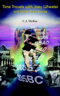 Time Travels with Joey Wheeler and Other Short Stories by C.J. McRae