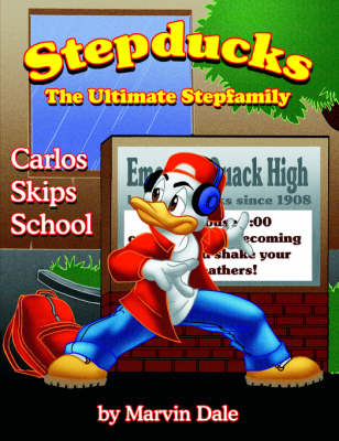 Stepducks - The Ultimate Stepfamily Carlos Skips School by Marvin Dale