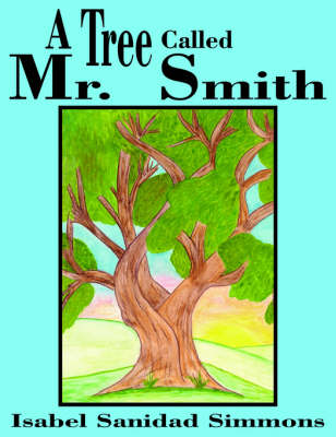 A Tree Called Mr. Smith by Isabel , Sanidad Simmons